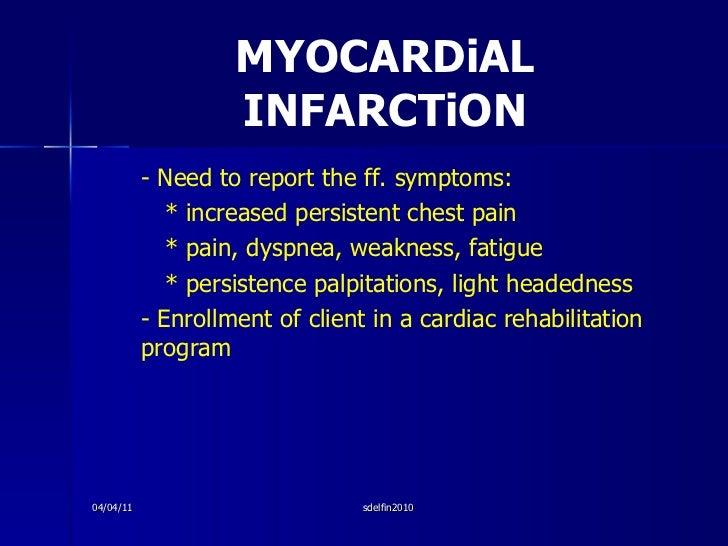MYOCARDiAL INFARCTiON <ul><li>- Need to report the ff. symptoms: </li></ul><ul><li>* increased persistent chest pain </li>...