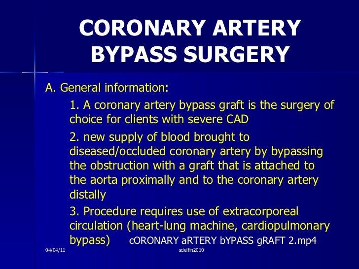 CORONARY ARTERY BYPASS SURGERY <ul><li>A. General information: </li></ul><ul><li>1. A coronary artery bypass graft is the ...