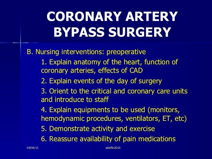 CORONARY ARTERY BYPASS SURGERY <ul><li>B. Nursing interventions: preoperative </li></ul><ul><li>1. Explain anatomy of the ...