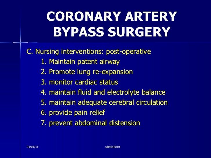 CORONARY ARTERY BYPASS SURGERY <ul><li>C. Nursing interventions: post-operative </li></ul><ul><li>1. Maintain patent airwa...