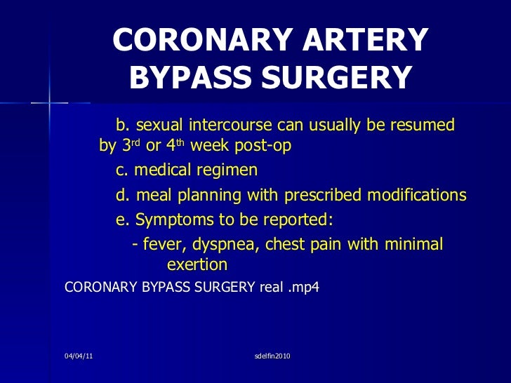 CORONARY ARTERY BYPASS SURGERY <ul><li>b. sexual intercourse can usually be resumed  by 3 rd  or 4 th  week post-op </li><...