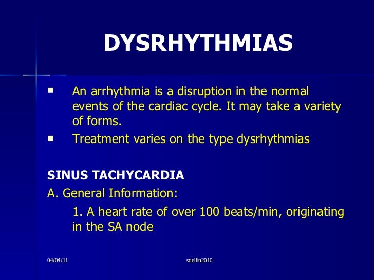 DYSRHYTHMIAS <ul><li>An arrhythmia is a disruption in the normal events of the cardiac cycle. It may take a variety of for...