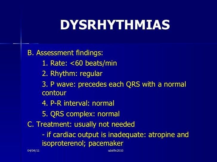 DYSRHYTHMIAS <ul><li>B. Assessment findings: </li></ul><ul><li>1. Rate: <60 beats/min </li></ul><ul><li>2. Rhythm: regular...