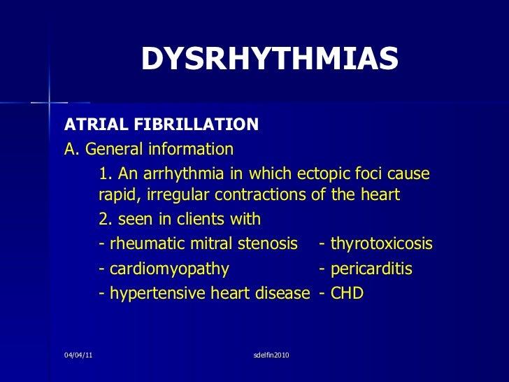 DYSRHYTHMIAS <ul><li>ATRIAL FIBRILLATION </li></ul><ul><li>A. General information </li></ul><ul><li>1. An arrhythmia in wh...