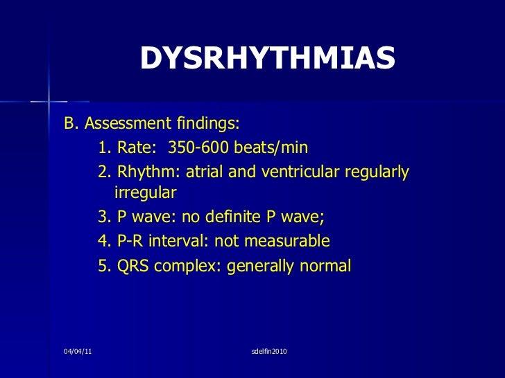 DYSRHYTHMIAS <ul><li>B. Assessment findings: </li></ul><ul><li>1. Rate:  350-600 beats/min </li></ul><ul><li>2. Rhythm: at...