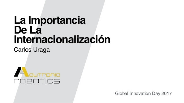 La Importancia De La Internacionalización Global Innovation Day 2017 Carlos Uraga