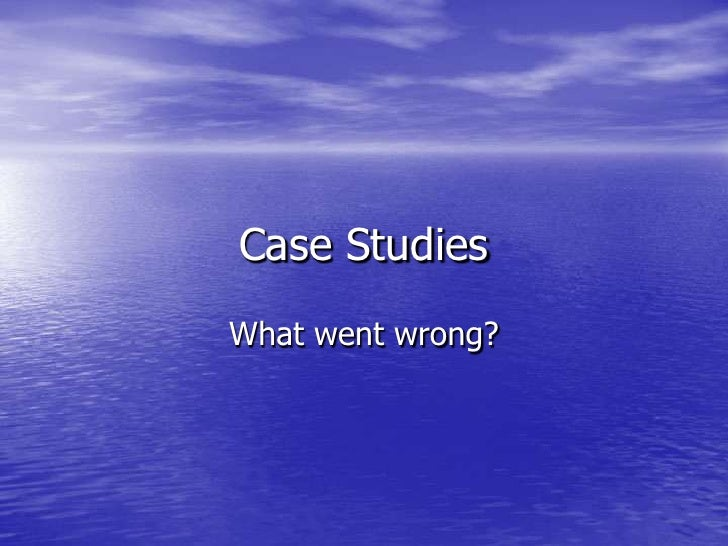 Case StudiesWhat went wrong?