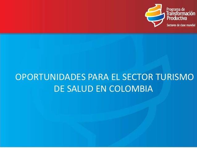 OPORTUNIDADES PARA EL SECTOR TURISMO       DE SALUD EN COLOMBIA