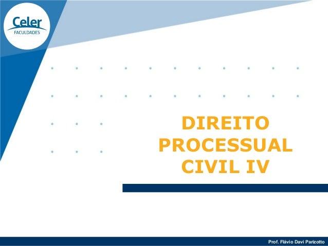 DIREITOPROCESSUAL  CIVIL IV        Prof. Flávio Davi Parizotto