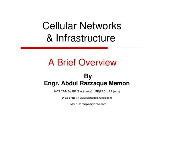 Cellular Networks & Infrastructure A Brief Overview By Engr. Abdul Razzaque Memon MCS (IT/MIS); BE (Electronics) ; PE(PEC)...