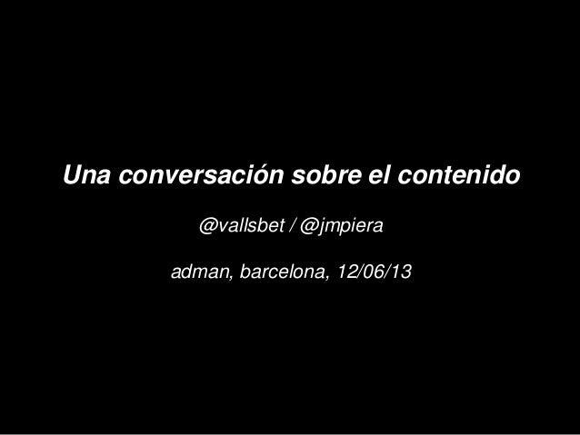 Una conversación sobre el contenido@vallsbet / @jmpieraadman, barcelona, 12/06/13