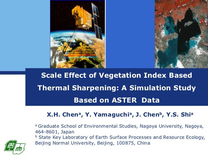 Scale Effect of Vegetation Index Based Thermal Sharpening: A Simulation Study Based on ASTER  Data<br />X.H. Chena, Y. Yam...