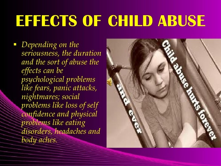 effects of child abuse Child abuse effects: statistics, types of abuse, articles and a safe place to write your story of abuse.
