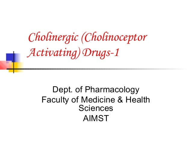 Cholinergic (CholinoceptorActivating) Drugs-1     Dept. of Pharmacology   Faculty of Medicine & Health             Science...