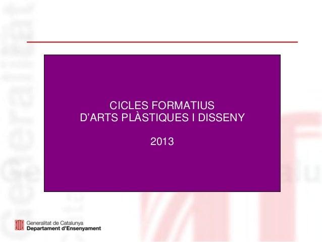 CICLES FORMATIUSD'ARTS PLÀSTIQUES I DISSENY           2013