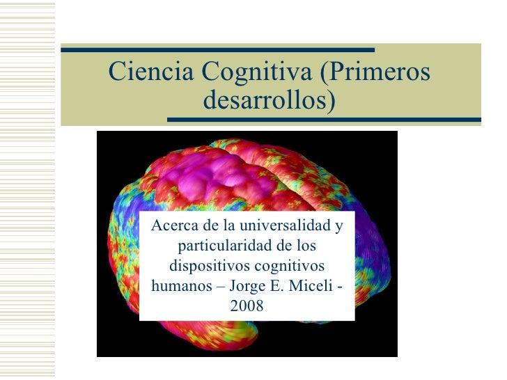 Ciencia Cognitiva (Primeros        desarrollos)   Acerca de la universalidad y      particularidad de los     dispositivos...