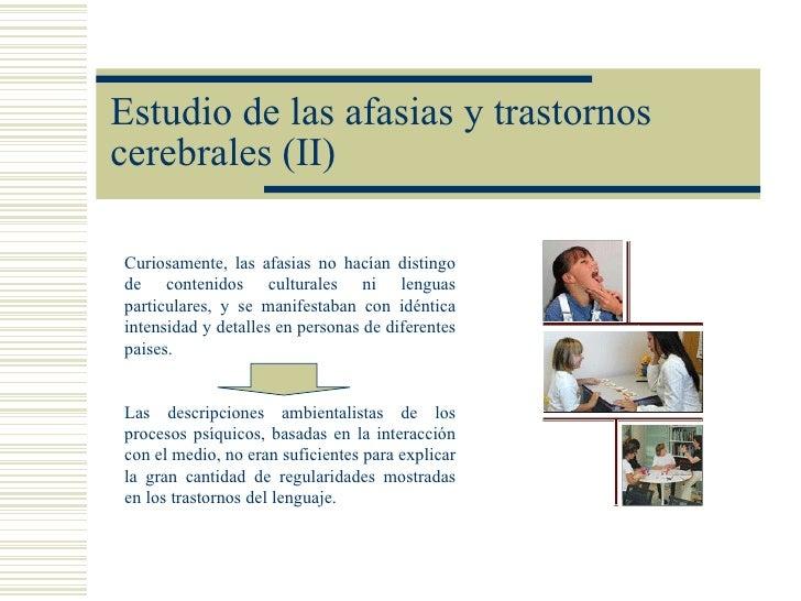 Estudio de las afasias y trastornoscerebrales (II)Curiosamente, las afasias no hacían distingode contenidos culturales ni ...