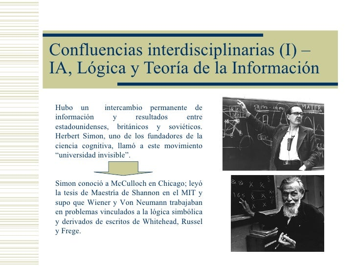 Confluencias interdisciplinarias (I) –IA, Lógica y Teoría de la InformaciónHubo un        intercambio permanente deinforma...
