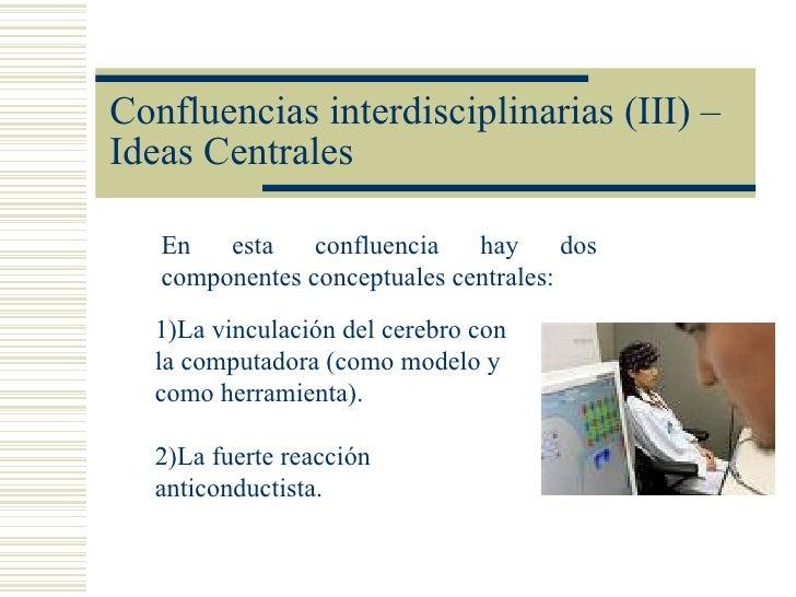 Confluencias interdisciplinarias (III) –Ideas Centrales   En   esta    confluencia   hay      dos   componentes conceptual...