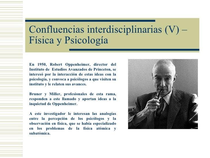 Confluencias interdisciplinarias (V) –Física y PsicologíaEn 1950, Robert Oppenheimer, director delInstituto de Estudios Av...