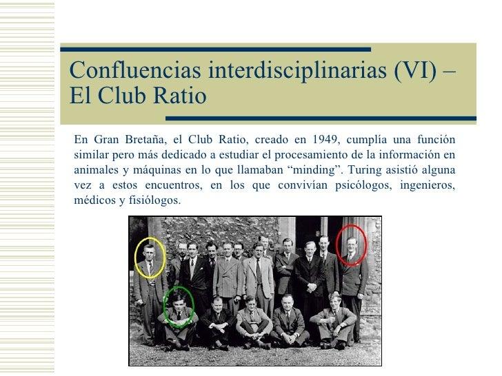 Confluencias interdisciplinarias (VI) –El Club RatioEn Gran Bretaña, el Club Ratio, creado en 1949, cumplía una funciónsim...
