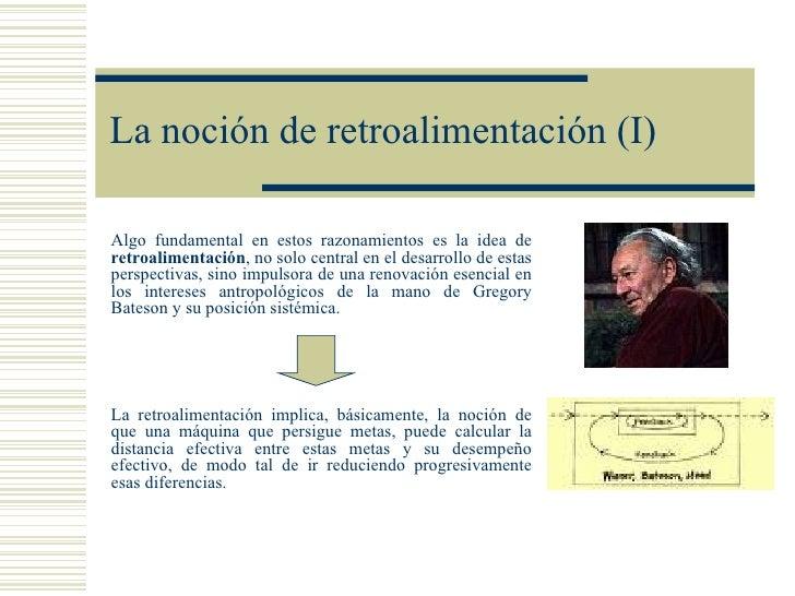La noción de retroalimentación (I)Algo fundamental en estos razonamientos es la idea deretroalimentación, no solo central ...