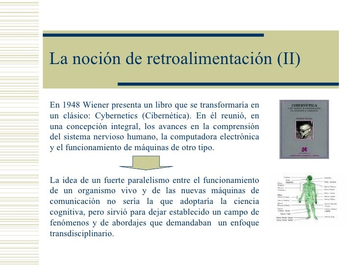 La noción de retroalimentación (II)En 1948 Wiener presenta un libro que se transformaría enun clásico: Cybernetics (Cibern...