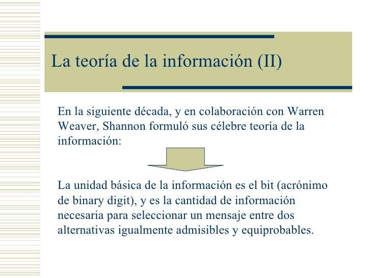La teoría de la información (II)En la siguiente década, y en colaboración con WarrenWeaver, Shannon formuló sus célebre te...