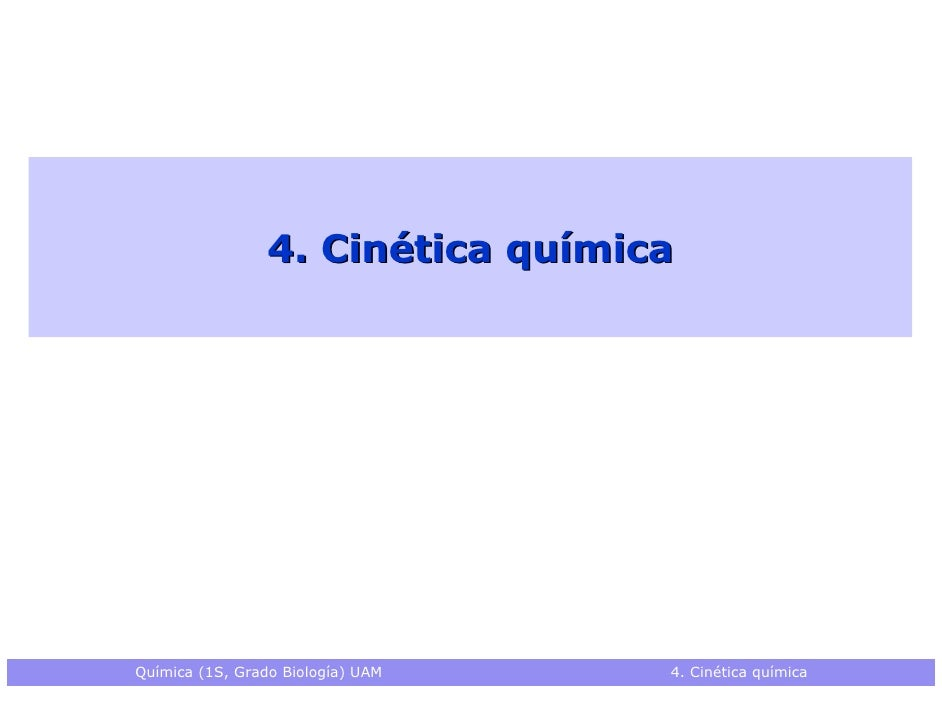 4. Cinética químicaQuímica (1S, Grado Biología) UAM   4. Cinética química