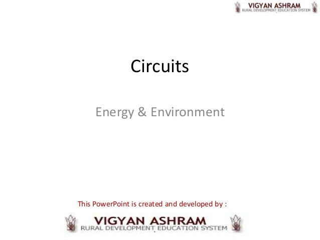 Circuits     Energy & EnvironmentThis PowerPoint is created and developed by :