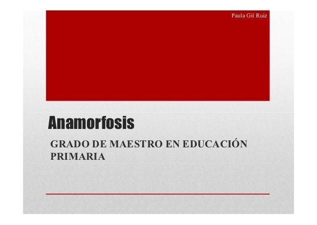 Paula Gil RuizAnamorfosisGRADO DE MAESTRO EN EDUCACIÓNPRIMARIA