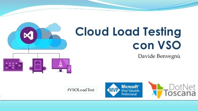 Davide Benvegnù Cloud Load Testing con VSO #VSOLoadTest