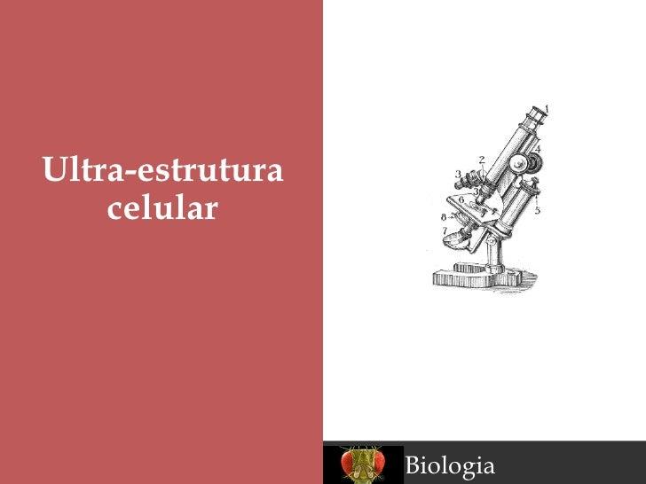 Ultra-estrutura    celular                  Biologia