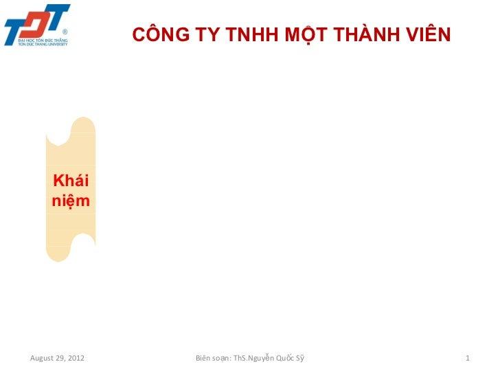 CÔNG TY TNHH MỘT THÀNH VIÊN     Khái     niệmAugust 29, 2012        Biên soạn: ThS.Nguyễn Quốc Sỹ   1