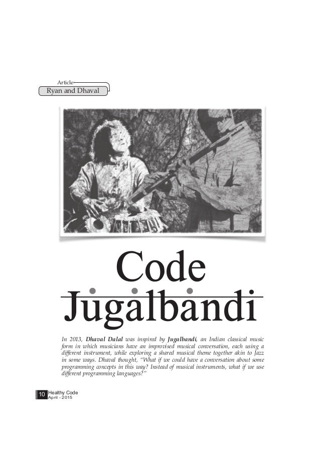 Healthy Code April - 2015 10 In 2013, Dhaval Dalal was inspired by Jugalbandi, an Indian classical music form in which mus...