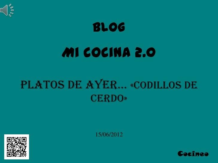 Blog      Mi cocina 2.0Platos de ayer… «Codillos de           cerdo»           15/06/2012                        Cocineo