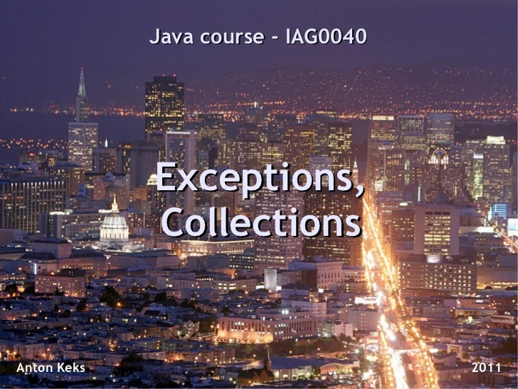 Java course - IAG0040             Exceptions,             CollectionsAnton Keks                           2011