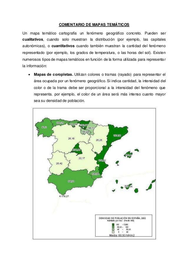 COMENTARIO DE MAPAS TEMÁTICOS Un mapa temático cartografía un fenómeno geográfico concreto. Pueden ser cualitativos, cuand...