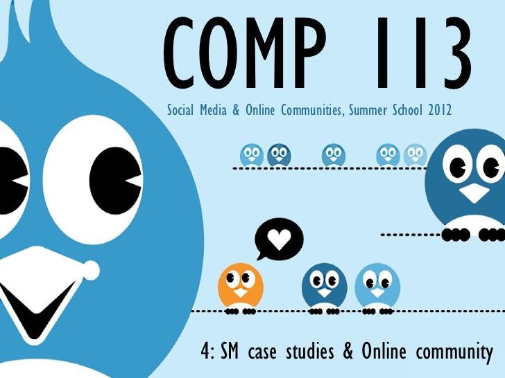COMP 113Social Media & Online Communities, Summer School 2012      4: SM case studies & Online community