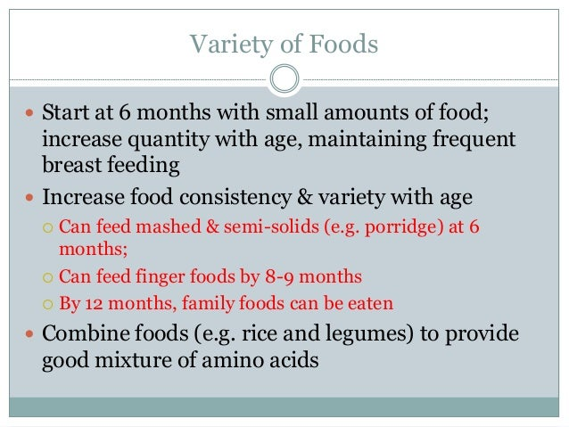 Variety of Foods  Start at 6 months with small amounts of food; increase quantity with age, maintaining frequent breast f...