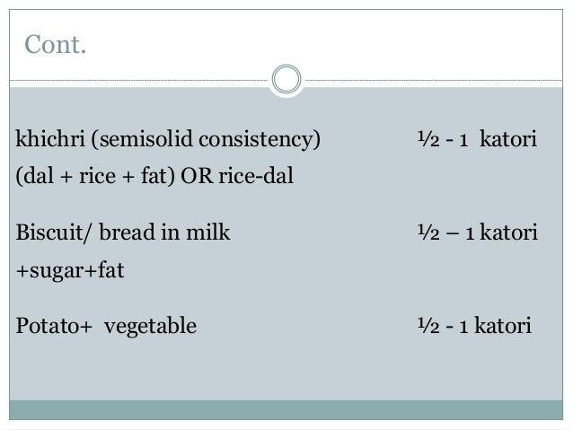 Cont. khichri (semisolid consistency) ½ - 1 katori (dal + rice + fat) OR rice-dal Biscuit/ bread in milk ½ – 1 katori +sug...