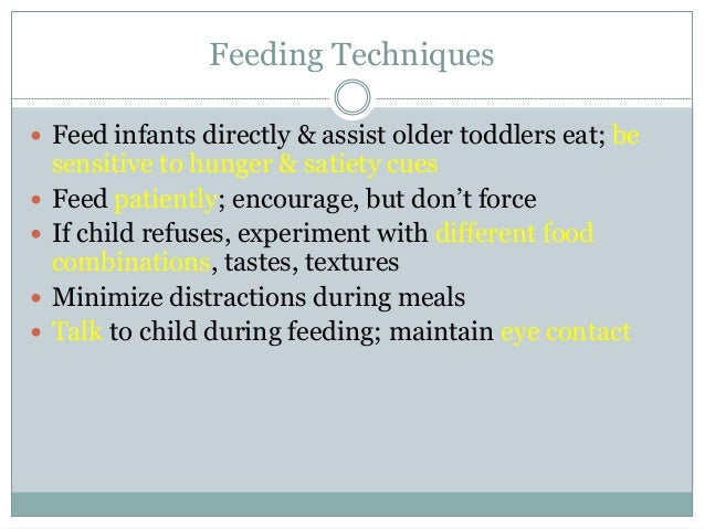 Feeding Techniques  Feed infants directly & assist older toddlers eat; be sensitive to hunger & satiety cues  Feed patie...