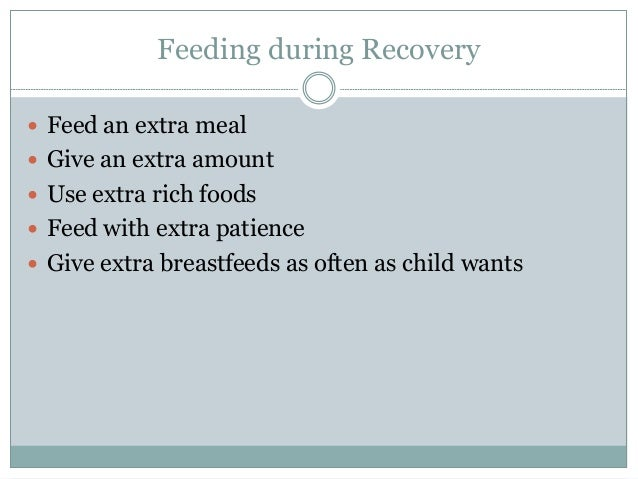 Feeding during Recovery  Feed an extra meal  Give an extra amount  Use extra rich foods  Feed with extra patience  Gi...