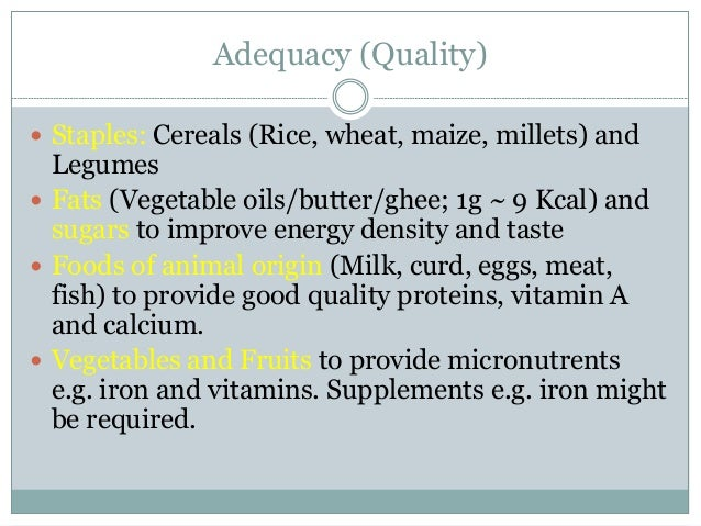 Adequacy (Quality)  Staples: Cereals (Rice, wheat, maize, millets) and Legumes  Fats (Vegetable oils/butter/ghee; 1g ~ 9...