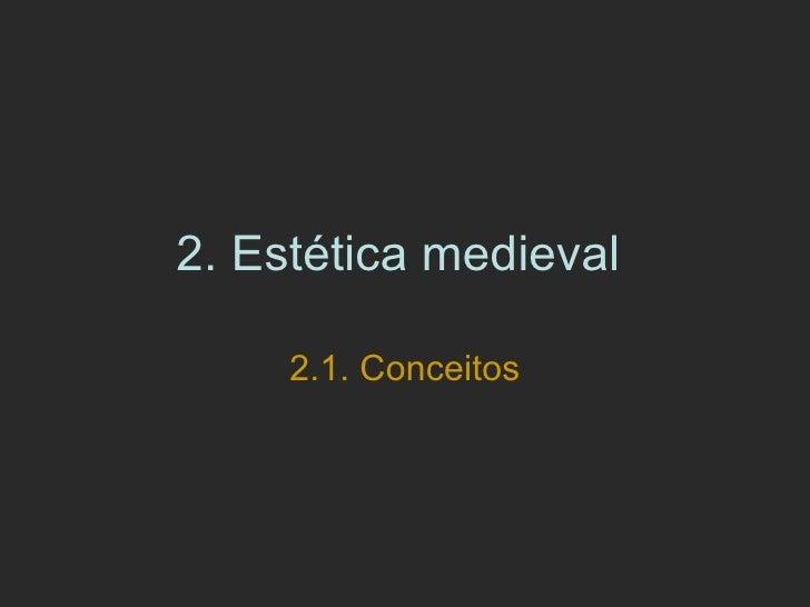 2.  Estética medieval  2.1. Conceitos