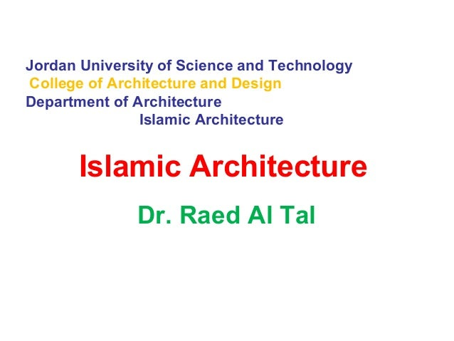 Jordan University of Science and Technology College of Architecture and Design Department of Architecture Islamic Architec...