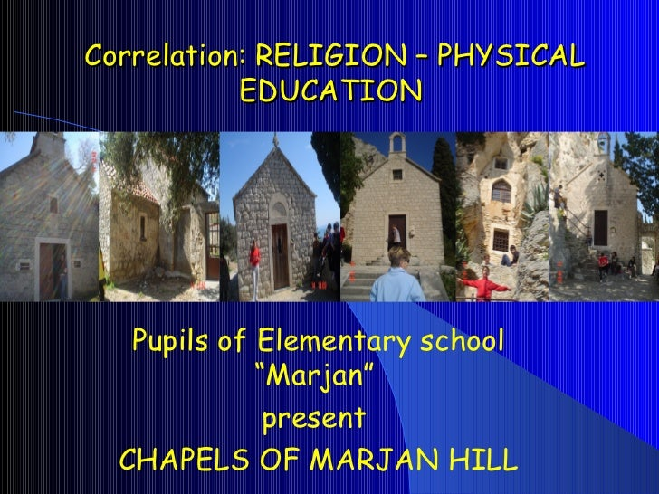 "Correlation: RELIGION – PHYSICAL EDUCATION  Pupils of Elementary school ""Marjan""  present  CHAPELS OF MARJAN HILL"