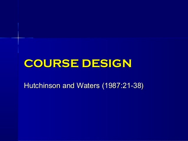 COURSE DESIGNHutchinson and Waters (1987:21-38)
