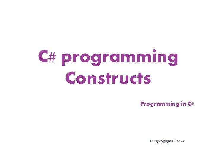 C# programming   Constructs          Programming in C#             tnngo2@gmail.com