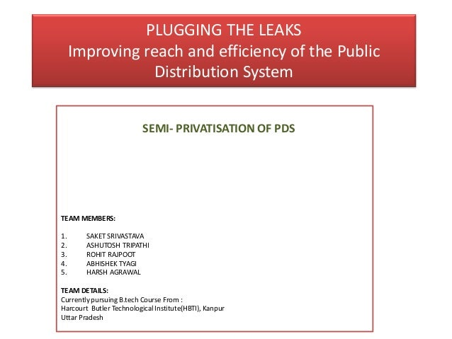 PLUGGING THE LEAKS Improving reach and efficiency of the Public Distribution System SEMI- PRIVATISATION OF PDS TEAM MEMBER...